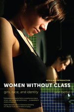 Women without Class : Girls, Race, and Identity - Julie Bettie