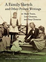 A Family Sketch and Other Private Writings - Mark Twain