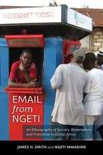 Email from Ngeti : An Ethnography of Sorcery, Redemption, and Friendship in Global Africa - James H. Smith