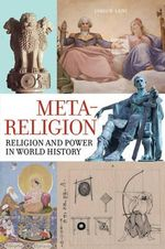 Meta-Religion : Religion and Power in World History - James W. Laine