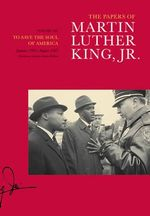 The Papers of Martin Luther King, Jr.: Volume VII : To Save the Soul of America, January 1961--August 1962 - Martin Luther King, Jr.