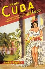 From Cuba with Love : Sex and Money in the Twenty-First Century - Megan D. Daigle