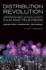 Distribution Revolution : Conversations about the Digital Future of Film and Television