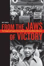 From the Jaws of Victory : The Triumph and Tragedy of Cesar Chavez and the Farm Worker Movement - Matthew Garcia