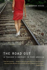 The Road out : A Teacher's Odyssey in Poor America - Deborah Hicks