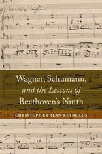 Wagner, Schumann, and the Lessons of Beethoven's Ninth - Christopher Alan Reynolds