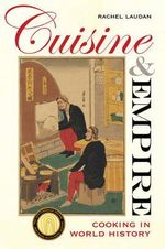 Cuisine and Empire : Cooking in World History - Rachel Laudan