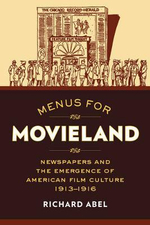 Menus for Movieland : Newspapers and the Emergence of American Film Culture - Richard Abel