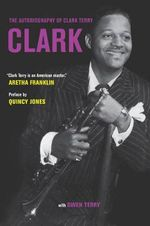 Clark : The Autobiography of Clark Terry - Clark Terry