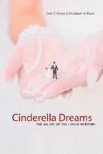 Cinderella Dreams : The Allure of the Lavish Wedding - Cele Otnes