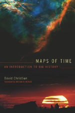 Maps of Time : An Introduction to Big History - David Christian