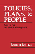 Policies, Plans, and People : Foreign Aid and Health Development - Judith Justice