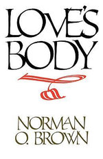 Love's Body, Reissue of 1966 edition - Norman O. Brown