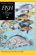 Fish : An Enthusiast's Guide - Peter B. Moyle