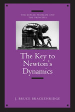 The Key to Newton's Dynamics : The Kepler Problem and the Principia - J. Bruce Brackenridge