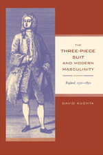 The Three-Piece Suit and Modern Masculinity : England, 1550-1850 - David Kuchta