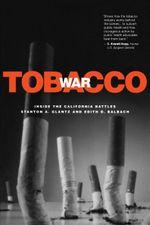 Tobacco War : Inside the California Battles - Stanton A. Glantz