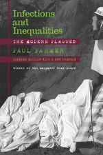 Infections and Inequalities : The Modern Plagues - Paul Farmer