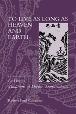 To Live as Long as Heaven and Earth : A Translation and Study of Ge Hong's Traditions of Divine Transcendents - Robert F. Campany