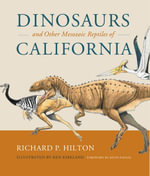 Dinosaurs and Other Mesozoic Reptiles of California - Richard Hilton