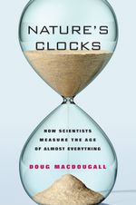 Nature's Clocks : How Scientists Measure the Age of Almost Everything - Doug Macdougall