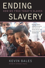 Ending Slavery : How We Free Today S Slaves - Kevin Bales