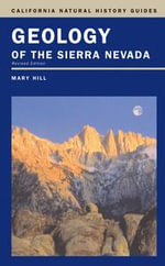 Geology of the Sierra Nevada : Revised Edition - Mary Hill