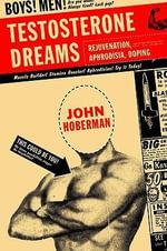 Testosterone Dreams : Rejuvenation, Aphrodisia, Doping - John Hoberman