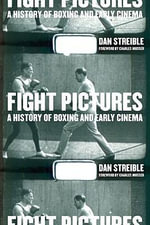 Fight Pictures : A History of Boxing and Early Cinema - Dan Streible