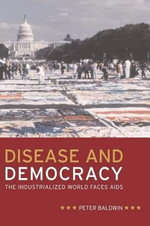 Disease and Democracy : The Industrialized World Faces AIDS - Peter Baldwin