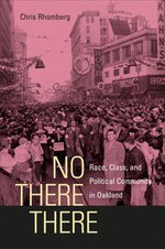 No There There : Race, Class, and Political Community in Oakland - Chris Rhomberg