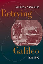 Retrying Galileo, 1633-1992 - Maurice A. Finocchiaro