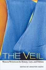 The Veil : Women Writers on Its History, Lore, and Politics