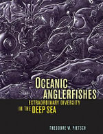 Oceanic Anglerfishes : Extraordinary Diversity in the Deep Sea - Theodore W., Ph.D. Pietsch