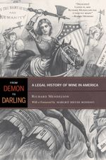 From Demon to Darling : A Legal History of Wine in America - Richard Mendelson