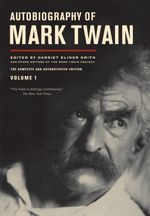 Autobiography of Mark Twain, Volume 1 : The Complete and Authoritative Edition - Mark Twain