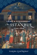 Crime and Punishment in Istanbul : 1700-1800 - Fariba Zarinebaf