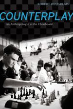 Counterplay : An Anthropologist at the Chessboard - Robert R., Prof. Desjarlais