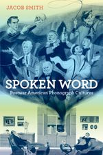 Spoken Word : Postwar American Phonograph Cultures - Jacob Smith