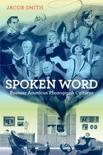 Spoken Word : Postwar American Phonograph Cultures - Jacob Smith