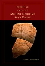 Berenike and the Ancient Maritime Spice Route - Steven E. Sidebotham