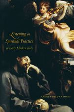 Listening as Spiritual Practice in Early Modern Italy - Andrew Dell'Antonio
