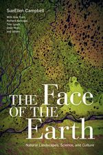 The Face of the Earth : Natural Landscapes, Science, and Culture - SueEllen Campbell