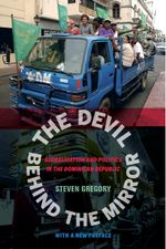 The Devil Behind the Mirror : Globalization and Politics in the Dominican Republic - Steven Gregory