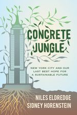 Concrete Jungle : New York City and Our Last Best Hope for a Sustainable Future - Niles Eldredge