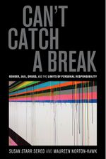 Can't Catch a Break : Gender, Jail, Drugs, and the Limits of Personal Responsibility - Susan Starr, Prof. Sered