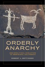 Orderly Anarchy : Sociopolitical Evolution in Aboriginal California - Robert L. Bettinger