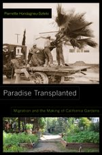 Paradise Transplanted : Migration and the Making of California Gardens - Pierrette Hondagneu-Sotelo
