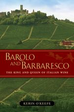 Barolo and Barbaresco : The King and Queen of Italian Wine - Kerin O'Keefe