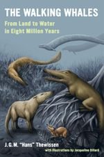 The Walking Whales : From Land to Water in Eight Million Years - J. G. M.